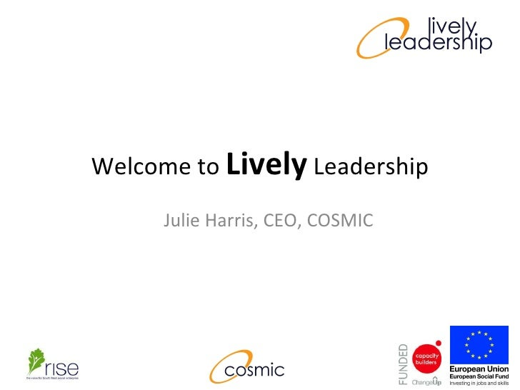 Welcome to  Lively  Leadership Julie Harris, CEO, COSMIC