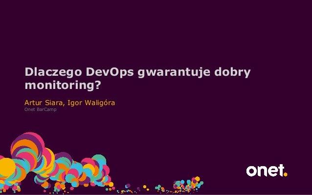 Dlaczego DevOps gwarantuje dobry monitoring? Artur Siara, Igor Waligóra Onet BarCamp