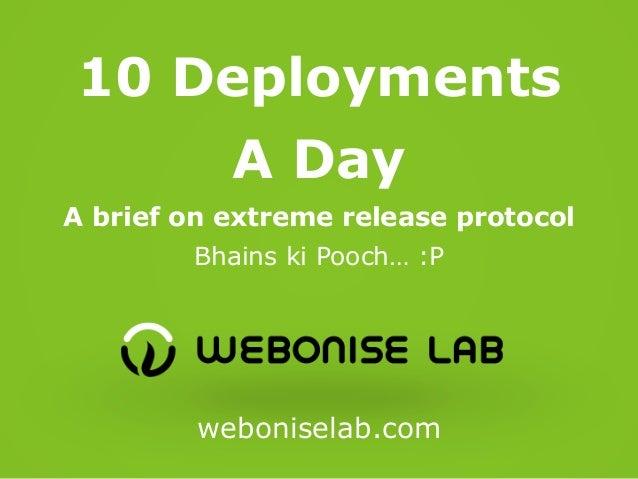 10 Deployments A Day A brief on extreme release protocol Bhains ki Pooch… :P  weboniselab.com
