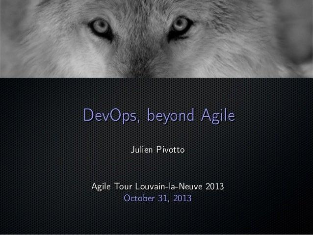 DevOps, beyond Agile Julien Pivotto  Agile Tour Louvain-la-Neuve 2013 October 31, 2013  ;