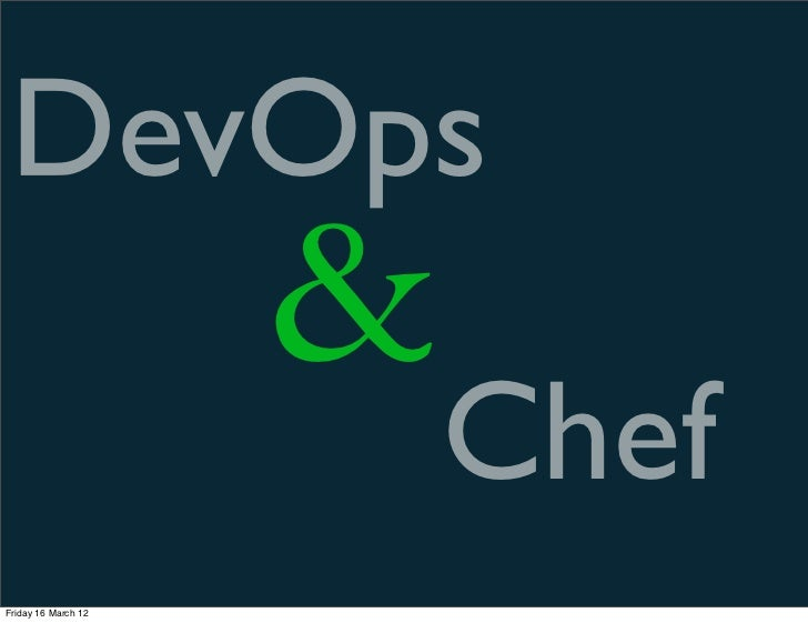 DevOps                     &                         ChefFriday 16 March 12