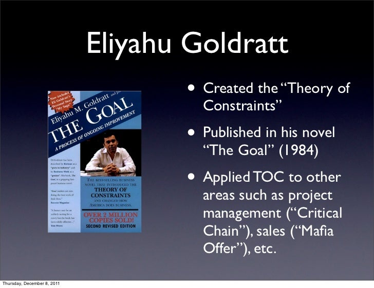 essay on the goal by goldratt In british mandatory palestine one year prior to israel's modern statehood, goldratt was born into a rabbinic family, the son of avraham-yehuda goldrat, goldratt went on to become a physicist he obtained his.