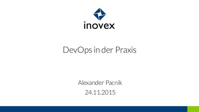 DevOps in der Praxis 24.11.2015 Alexander Pacnik