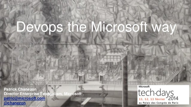 Devops the Microsoft way  Patrick Chanezon Director Enterprise Evangelism, Microsoft patric@microsoft.com @chanezon