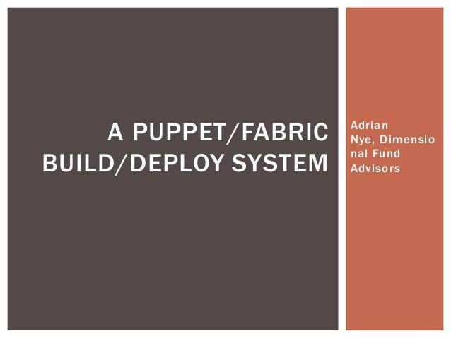 AdrianNye, Dimensional FundAdvisorsA PUPPET/FABRICBUILD/DEPLOY SYSTEM