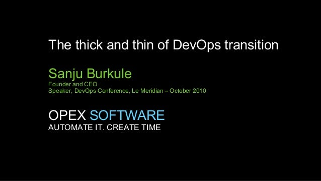 The thick and thin of DevOps transition Sanju Burkule  Founder and CEO Speaker, DevOps Conference, Le Meridian – October 2...