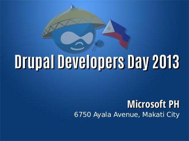 Drupal Developers Day 2013 Microsoft PH  6750 Ayala Avenue, Makati City