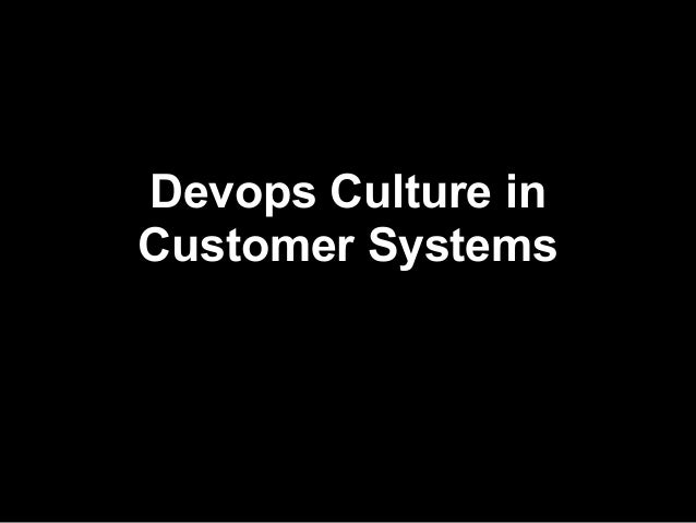 Devops Culture inCustomer Systems