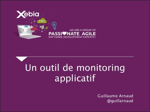 Un outil de monitoring applicatif Guillaume Arnaud @guillarnaud