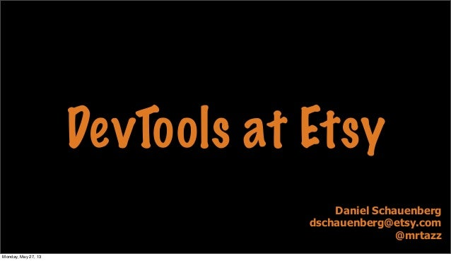 DevTools at EtsyDaniel Schauenbergdschauenberg@etsy.com@mrtazzMonday, May 27, 13
