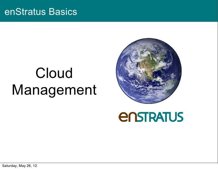 enStratus Basics       Cloud     Management                       1Saturday, May 26, 12