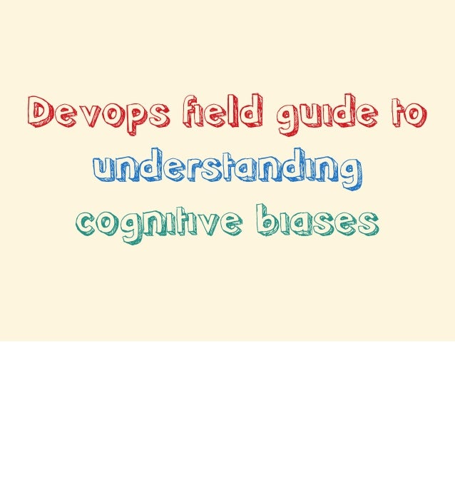 Devops field guide to understanding cognitive biases