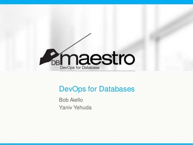 DevOps for Databases Bob Aiello Yaniv Yehuda