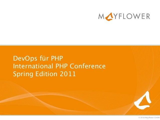 DevOps für PHPInternational PHP ConferenceSpring Edition 2011                               © 2010 Mayflower GmbH