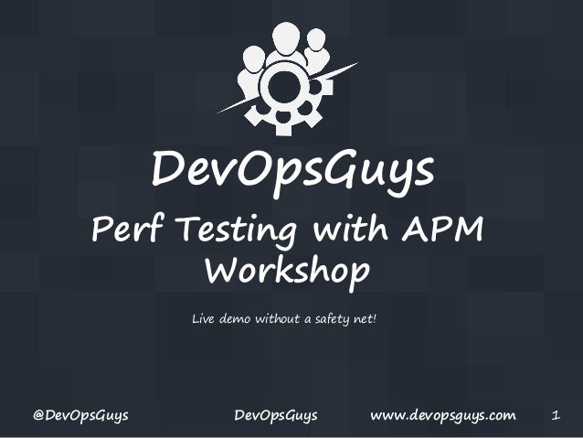 DevOpsGuys Performance Testing with APM Tools workshop