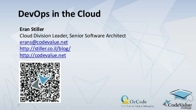 DevOps in the Cloud Eran Stiller Cloud Division Leader, Senior Software Architect erans@codevalue.net http://stiller.co.il...