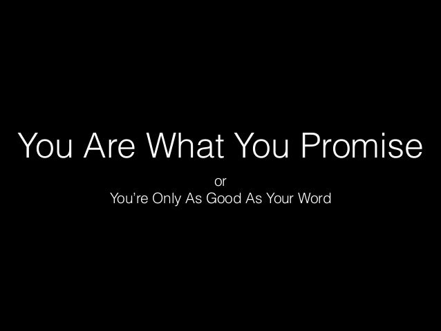 You Are What You Promise