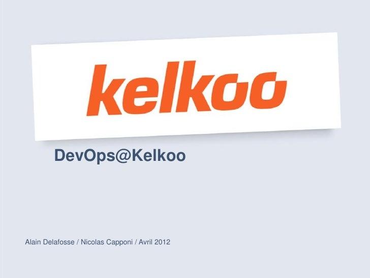 DevOps@KelkooAlain Delafosse / Nicolas Capponi / Avril 2012