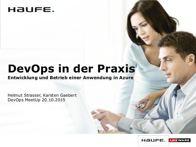 DevOps in der Praxis Entwicklung und Betrieb einer Anwendung in Azure Helmut Strasser, Karsten Gaebert DevOps MeetUp 20.10...