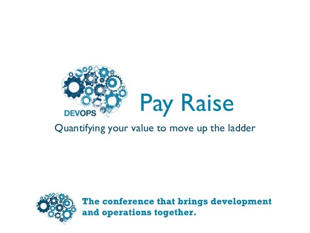 Pay Raise Quantifying your value to move up the ladder