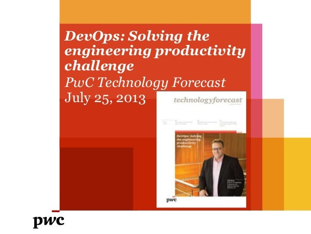 DevOps: Solving the engineering productivity challenge PwC Technology Forecast July 25, 2013