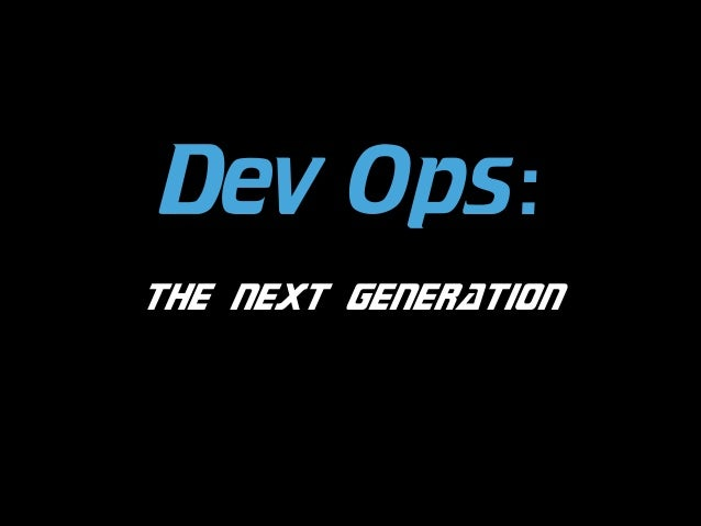 Dev Ops: the next generation