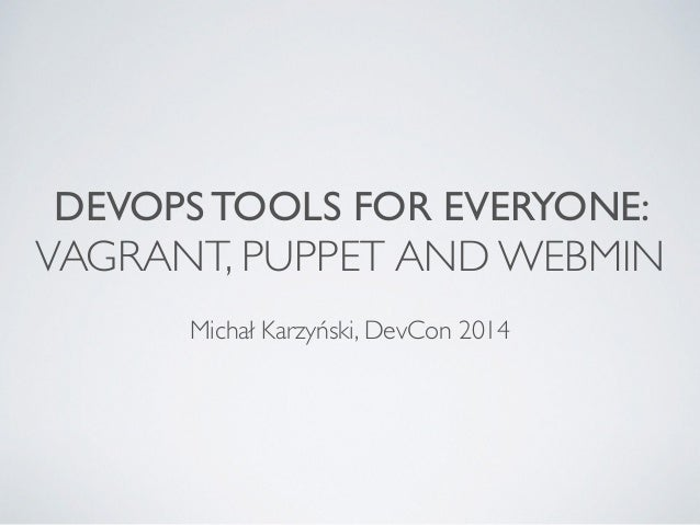 DevOps tools for everyone - Vagrant, Puppet and Webmin