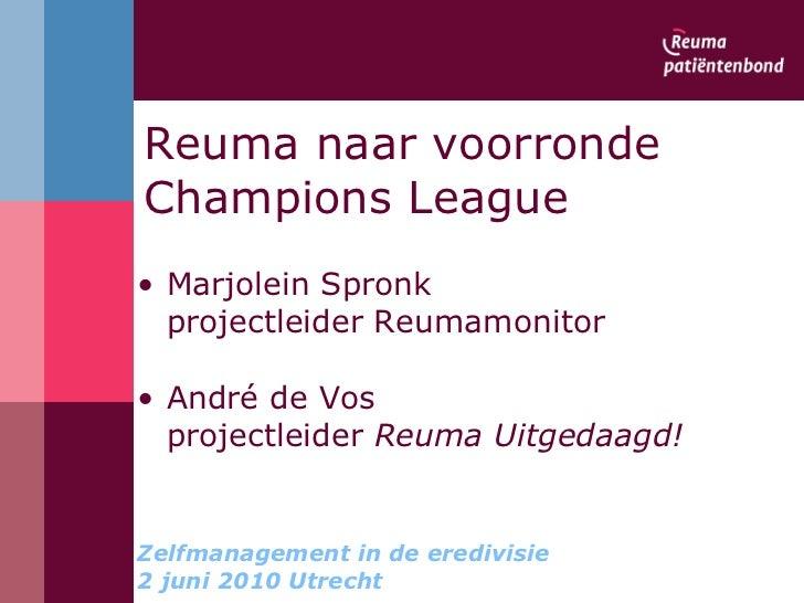 Reuma naar voorronde Champions League <ul><li>Marjolein Spronk </li></ul><ul><li>projectleider Reumamonitor </li></ul><ul>...