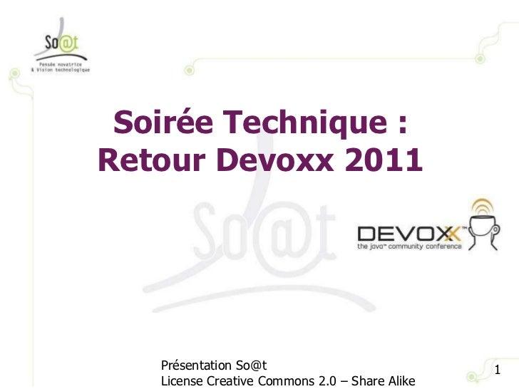 Soirée Technique : Retour Devoxx 2011 Présentation So@t License Creative Commons 2.0 – Share Alike