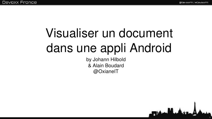 Visualiser un documentdans une appli Android       by Johann Hilbold        & Alain Boudard          @OxianeIT            ...