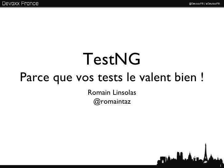 TestNGParce que vos tests le valent bien !             Romain Linsolas              @romaintaz                            ...