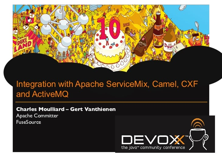 Integration with Apache ServiceMix, Camel, CXFand ActiveMQCharles Moulliard – Gert Vanthienen	Apache Committer	FuseSource