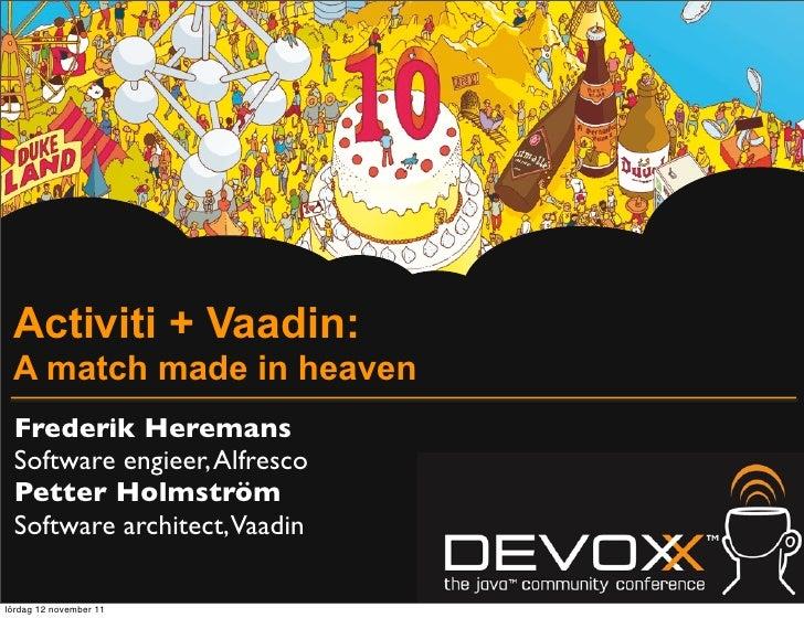 Activiti + Vaadin: A match made in heaven Frederik Heremans Software engieer, Alfresco Petter Holmström Software architect...