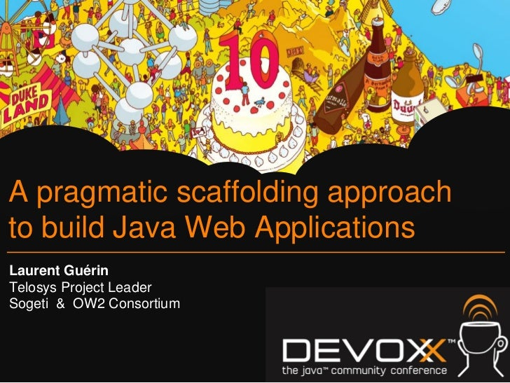 A pragmatic scaffolding approachto build Java Web ApplicationsLaurent GuérinTelosys Project LeaderSogeti & OW2 Consortium