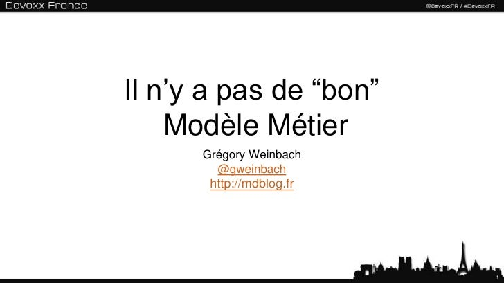"Il n'y a pas de ""bon""    Modèle Métier      Grégory Weinbach        @gweinbach       http://mdblog.fr                     ..."