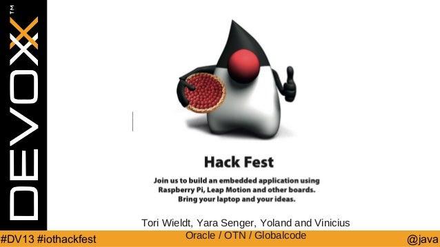 #DV13 #iothackfest  Tori Wieldt, Yara Senger, Yoland and Vinicius Oracle / OTN / Globalcode  @java