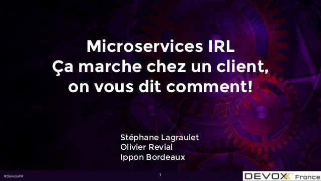 #DevoxxFR 1 Stéphane Lagraulet Olivier Revial Ippon Bordeaux Microservices IRL Ça marche chez un client, on vous dit comme...