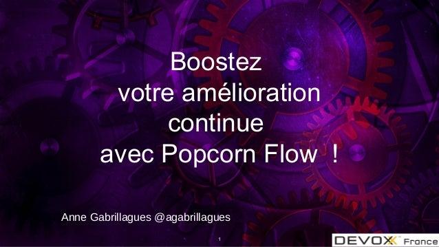 Boostez votre amélioration continue avec Popcorn Flow ! Anne Gabrillagues @agabrillagues 1