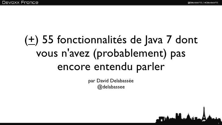 (+) 55 fonctionnalités de Java 7 dont  vous navez (probablement) pas       encore entendu parler             par David Del...