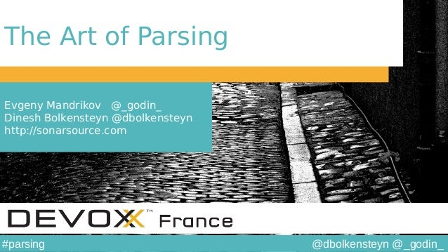 @dbolkensteyn @_godin_#parsing The Art of Parsing Evgeny Mandrikov @_godin_ Dinesh Bolkensteyn @dbolkensteyn http://sonars...