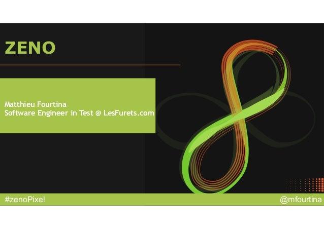 @mfourtina#zenoPixel ZENO Matthieu Fourtina Software Engineer in Test @ LesFurets.com
