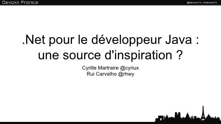 .Net pour le développeur Java :  une source dinspiration ?          Cyrille Martraire @cyriux           Rui Carvalho @rhwy