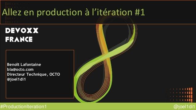 @joel1di1#ProductionIteration1 Allez en production à l'itération #1 Benoît Lafontaine bla@octo.com Directeur Technique, OC...