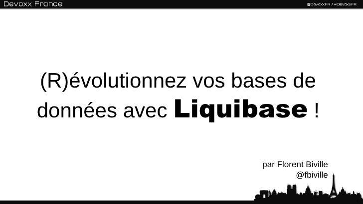 (R)évolutionnez vos bases dedonnées avec Liquibase !                      par Florent Biville                             ...