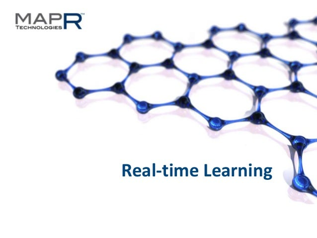 1©MapR Technologies - Confidential Real-time Learning