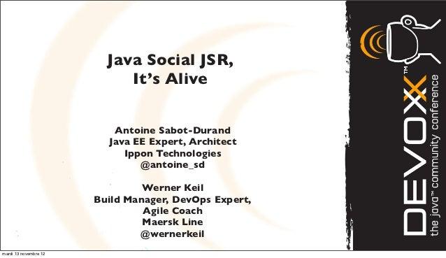 Java Social JSR,                            It's Alive                          Antoine Sabot-Durand                      ...