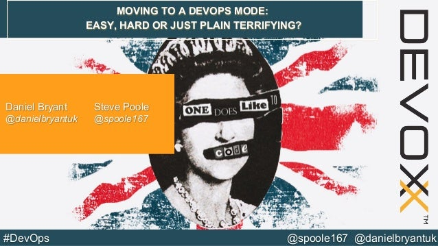 @spoole167 @danielbryantuk	  #DevOps	  MOVING TO A DEVOPS MODE: EASY, HARD OR JUST PLAIN TERRIFYING? Daniel Bryant Steve P...