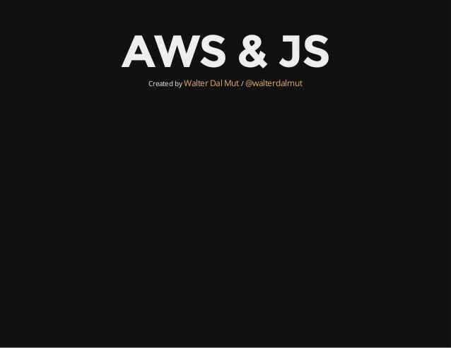 AWS & JSCreated by /Walter Dal Mut @walterdalmut