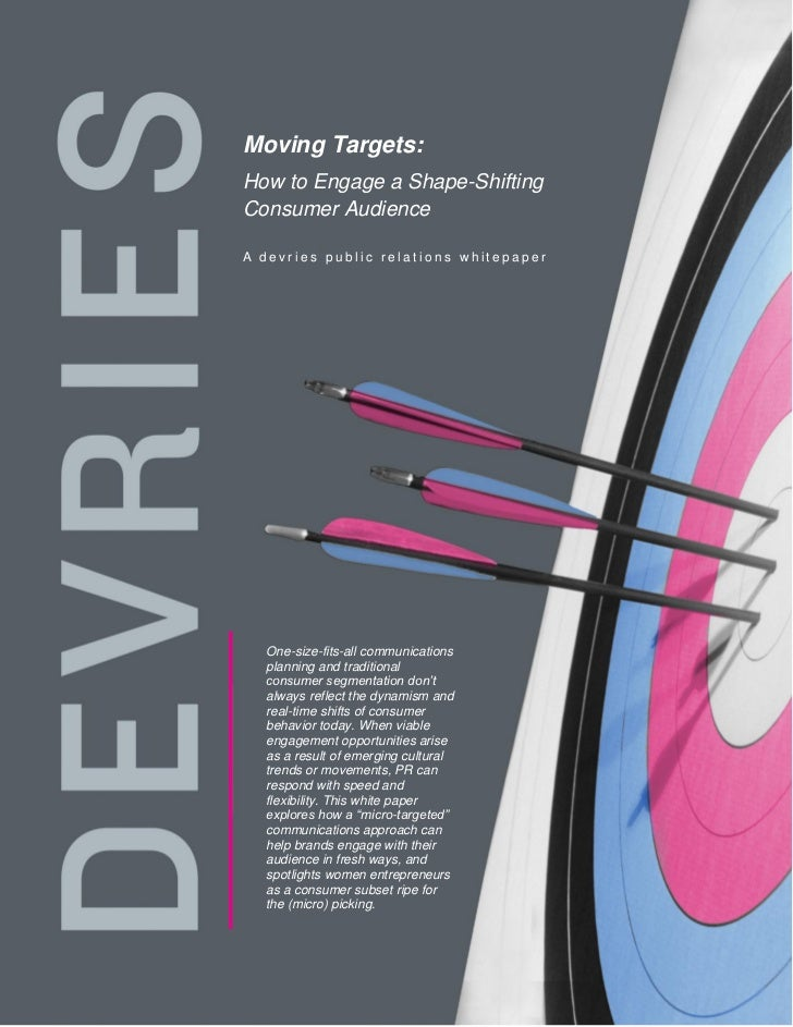 Moving Targets:How to Engage a Shape-ShiftingConsumer AudienceA devries public relations whitepaper  One-size-fits-all com...