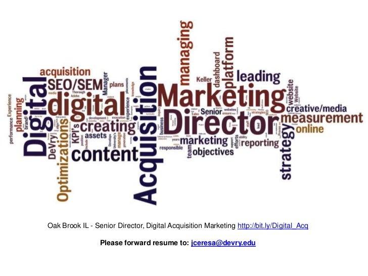 Oak Brook IL - Senior Director, Digital Acquisition Marketing http://bit.ly/Digital_Acq                 Please forward res...